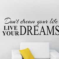 LARGE.. Don't dream your life.. Live your Dreams Vinyl Wall Decal Sticker Art