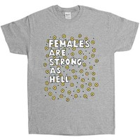 Females Are Strong As Hell -- Unisex T-Shirt