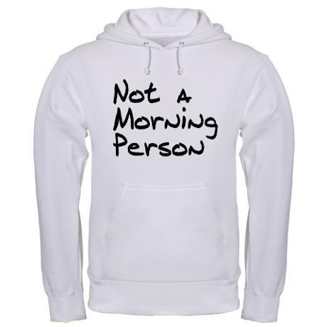 Not a Morning Person Hooded Sweatshirt on CafePress.com