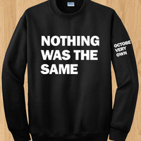 Nothing Was The Same Crewneck Sweater - Drake Crewneck Sweatshirt -Octobers Very Own Tee - OVO - Started From The Bottom