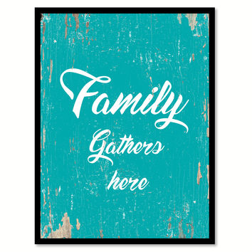 Family Gathers Here Happy Quote Saying Home Decor Wall Art Gift Ideas 111733