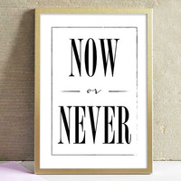 Motivational Inspiring Print Now or Never Black and White Quote Art Print Typography Minimalist Home Decor Wall Art Poster