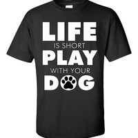 Life Is Short Play With Your Dog Great Dog Lover Design - Unisex Tshirt