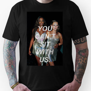 """Naomi Campbell & Kate Moss """"You Can't Sit With Us"""" Shirt Unisex T-Shir"""