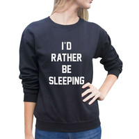 I'D RATHER BE SLEEPING Print Sweater Sweatshirt for Women Gift 166