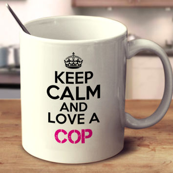 Keep Calm And Love A Cop