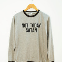 Not Today Satan Tshirt Funny Quote Hipster Funny Tshirt Cool Tumblr Tshirt Unisex Shirt Women Shirt Men Shirt Ringer Shirt Long Sleeve Shirt