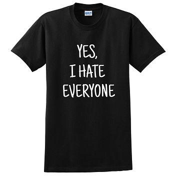 Yes I hate everyone funny sassy sarcasm graphic cool antisocial sarcastic gift idea T Shirt