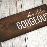 Wood Sign - Hello Gorgeous, rustic signage, rustic home decor