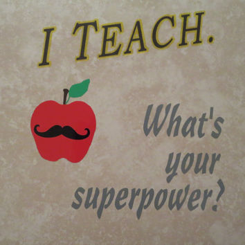 I Teach. What's Your Superpower? Vinyl Decorated 13x13 Tile Teacher's Apple with Mustache