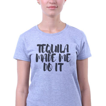 Tequila Made Me Do It Slogan Tee Funny Drinking Alcohol Tumblr T-shirt