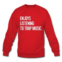 Enjoys listening to trap music Sweatshirt