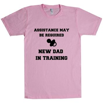 Assistance May Be Required New Dad In Training Unisex T Shirt