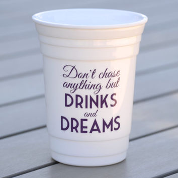 Custom party cup for birthdays, bachelorette parties or girls weekend | Don't chase anything but drinks and dreams