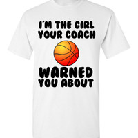 I'm the Girl Your Coach Warned you About Basketball Shirt