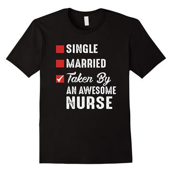 Single Married Taken By An Awesome Nurse Shirt