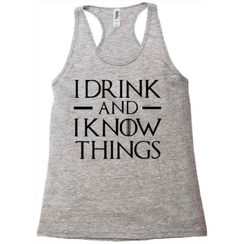 i drink and i know things 2 Racerback Tank