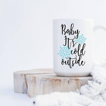 Baby It's Cold Outside Mug, Christmas Mug, Holiday Mug, Winter Mug, Coffee Mug, Gift for Her, Snowflake, Cute Mug, Christmas Gift, Present