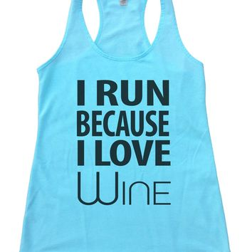 Flowy I Run Because I Love Wine Womens Workout Tank Top