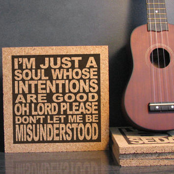 THE ANIMALS - Lyric Trivet - Im Just A Soul Whose Intentions Are Good Oh Lord Please Dont Let Me Be Misunderstood - Cork Trivet Wall Art