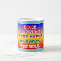True Strength Is The Power Of God In The Soul. Coffee Mug