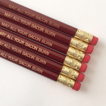 May all your bacon burn six pack engraved pencils.
