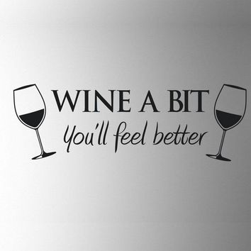 """""""Wine A Bit"""" Vinyl Wall Art, Removable Decals For Any Flat Surface FREE SINGLE-ITEM U.S. SHIPPING*"""