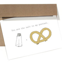 I Love You Card - You Are The Salt To My Pretzel
