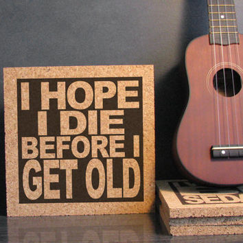 THE WHO Lyric Quote Art - My Generation - I Hope I Die Before I Get Old - Cork Trivet Hot Pad - Dorm Room Decor - Office Cubicle Decor