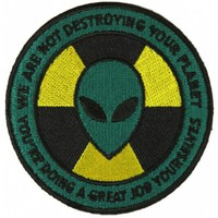 Alien Warning Patch We are not destroying your Planet You're Doing a Great Job