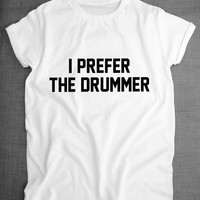 Plus size  Women Black White I Prefer The Drummer letter print  Funny  T shirt  Woman Tee Fashion Tops Street Hippie Punk shirt