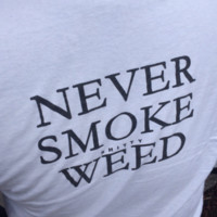 """Never Smoke shitty Weed"" Tee"