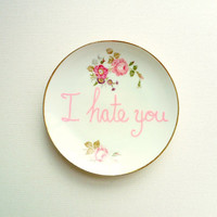 I Hate You Plate, Decorative Plate, Rude Ceramics, Passive Agressive Plate, Mature Novelty Plate, Funny Vintage Plate
