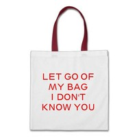 Let go of me bags from Zazzle.com