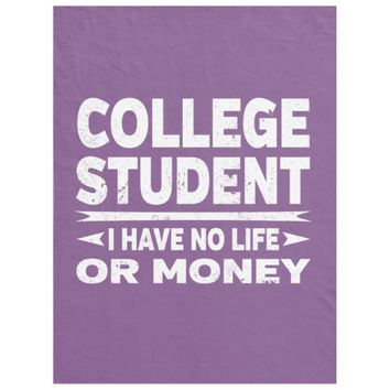 College Student I Have No Life or Money Fleece Blanket