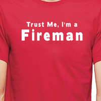 Trust Me I'm a FIREMAN T-shirt MENS Womens T shirt - Funny Tshirt cool Shirt Firefighter T Shirts