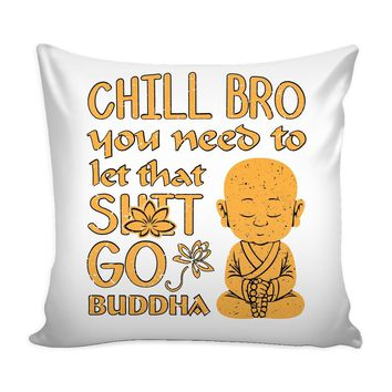Funny Buddhism Graphic Pillow Cover Chill Bro You Need To Let Dat S*** Go Buddha