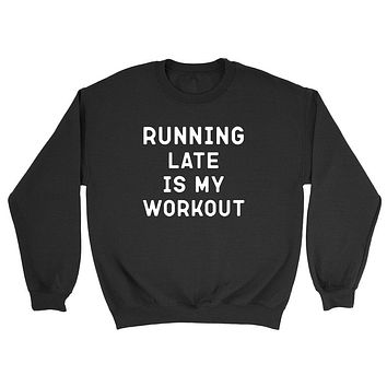 Workout, running late is my workout, funny gym, fitness, running, graphic Crewneck Sweatshirt