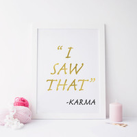 Printable art I SAW THAHT karma, printable art karma print, prints and quotes art, gold karma print, art, home decor, perfect gift, karma