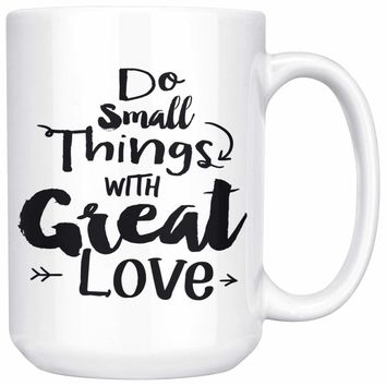 Do Small Things With Great Love 15oz White Coffee Mugs