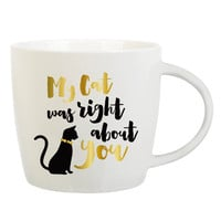 """SLANT COLLECTIONS """"MY CAT WAS RIGHT ABOUT YOU"""" MUG"""