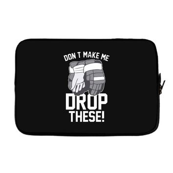 don't make me drop these hockey gloves athletic party sports humor Laptop sleeve