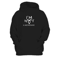 Angelic Power Rune Shadohunters The Mortal Instruments I'm Not A Mundane Man's Hoodie