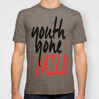 Youth Gone Mild T-shirt by Raunchy Ass Tees