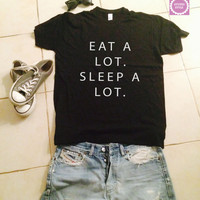 Eat a lot sleep a lot t-shirts for women tshirts shirts gifts t-shirt womens tops girls tumblr funny girlfriend teenagers fashion teens