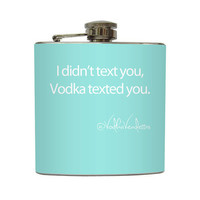 I Didn't Text You Vodka Texted You Custom Color Vodka Vendettas Funny Flask Stainless Steel 8 oz or 6 oz Liquor Hip Flask LC-1134