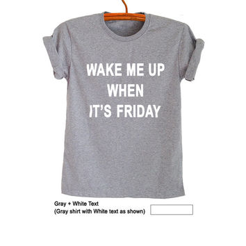 Wake me up when it's Friday TShirt Cute Tops for Teen Women Unisex Teenage Shirt Gifts Tumblr Hipster Fashion Grunge Funny Trendy Outfits