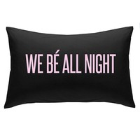 We Be All Night Pillowcase