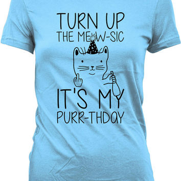 Funny Cat Shirt Turn Up The Mew-Sic It's My Purr-thday Birthday Shirt Cat Lover Gift Birthday Present Cat Gifts Kitty Tee Ladies Tee WT-324