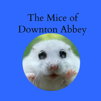 Mice of Downton (1): Moving Day